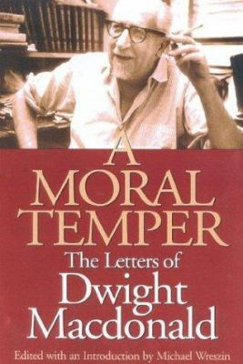 Cover image for A moral temper : the letters of Dwight Macdonald