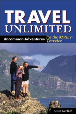 Cover image for Travel unlimited : uncommon adventures for the mature traveler