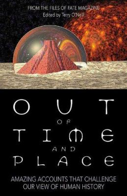 Cover image for Out of time and place : amazing accounts that challenge our view of human history : from the files of Fate magazine