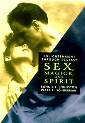 Cover image for Sex, magick, and spirit : enlightenment through ecstasy