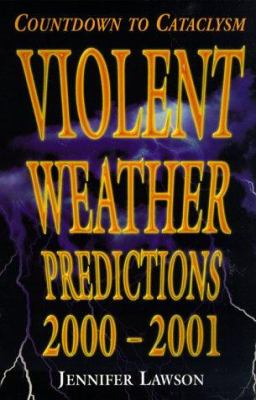 Cover image for Violent weather predictions 2000-2001 : countdown to cataclysm