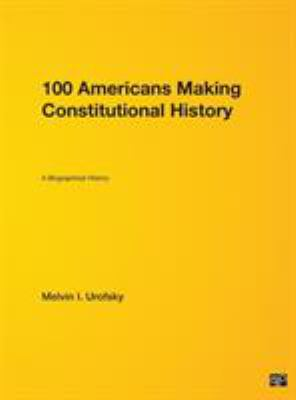Cover image for 100 Americans making constitutional history : a biographical history