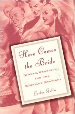 Cover image for Here comes the bride : women, weddings, and the marriage mystique