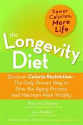 Cover image for The longevity diet : discover calorie restriction--the only proven way to slow the aging process and maintain peak vitality