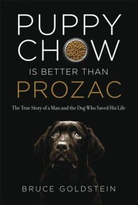 Cover image for Puppy chow is better than Prozac : the true story of a man and the dog who saved his life