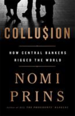 Cover image for Collusion : how central bankers rigged the world
