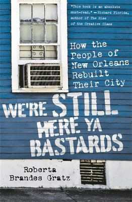 Cover image for We're still here ya bastards : how the people of New Orleans rebuilt their city
