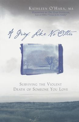 Cover image for A grief like no other : surviving the violent death of someone you love
