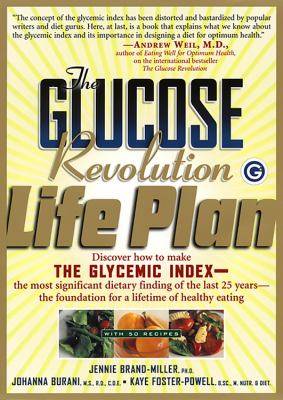 Cover image for The glucose revolution life plan : discover how to make the glycemic index-- the most significant dietary finding of the last 25 years-- the foundation for a lifetime of healthy eating