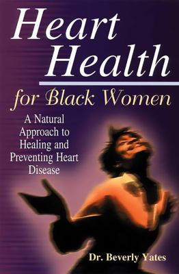 Cover image for Heart health for Black women : a natural approach to healing and preventing heart disease