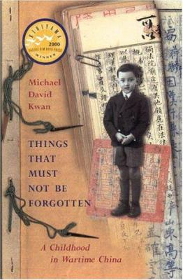 Cover image for Things that must not be forgotten : a childhood in wartime China