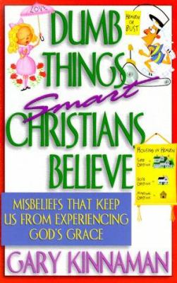 Cover image for Dumb things smart Christians believe : ten misbeliefs that keep us from experiencing God's grace