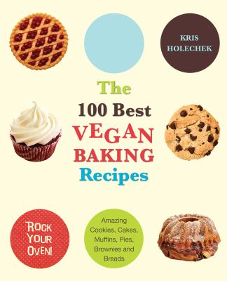 Cover image for The 100 best vegan baking recipes : amazing cookies, cakes, muffins, pies, brownies and breads