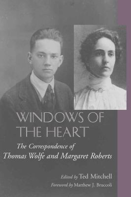 Cover image for Windows of the heart : the correspondence of Thomas Wolfe and Margaret Roberts