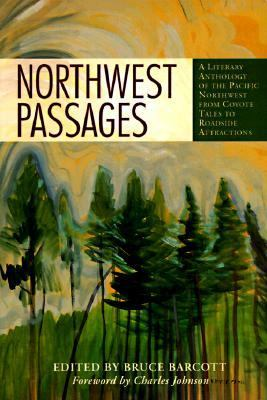 Cover image for Northwest passages : a literary anthology of the Pacific Northwest from Coyote tales to roadside attractions