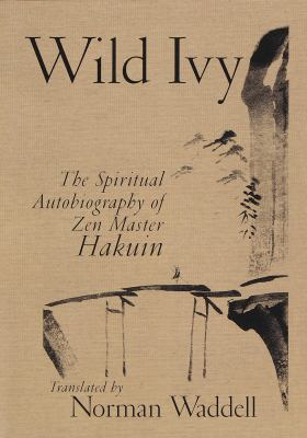 Cover image for Wild ivy : the spiritual autobiography of Zen Master Hakuin
