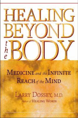 Cover image for Healing beyond the body : medicine and the infinite reach of the mind