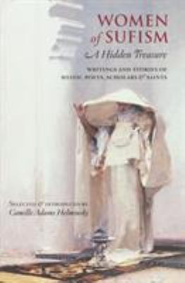 Cover image for Women of Sufism : a hidden treasure : writings and stories of mystic poets, scholars & saints