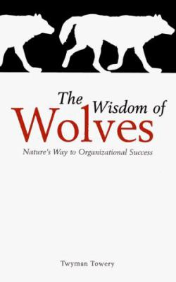 Cover image for The wisdom of wolves : principles for creating personal success and professional triumphs