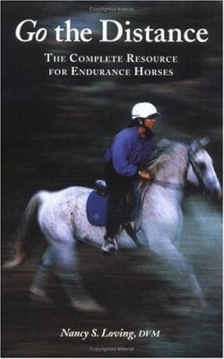 Cover image for Go the distance : the complete resource for endurance horses
