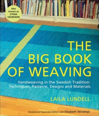 Cover image for The big book of weaving : handweaving in the Swedish tradition : techniques, patterns, designs, and materials