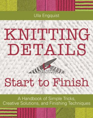 Cover image for Knitting details : start to finish : a handbook of simple tricks, creative solutions, and finishing techniques