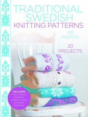 Cover image for Traditional Swedish knitting patterns : 40 motifs and 20 projects