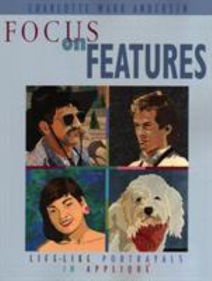 Cover image for Focus on features : life-like portrayals in appliqué