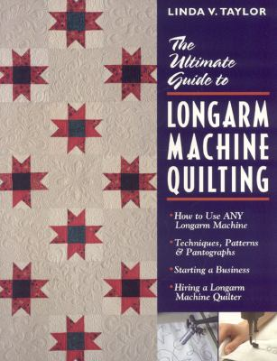 Cover image for The ultimate guide to longarm machine quilting : how to use any longarm machine : techniques, patterns & pantographs : starting a business : hiring a longarm machine quilter