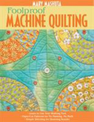 Cover image for Foolproof machine quilting : learn to use your walking foot : paper-cut patterns for no marking, no math : simple stitching for stunning results