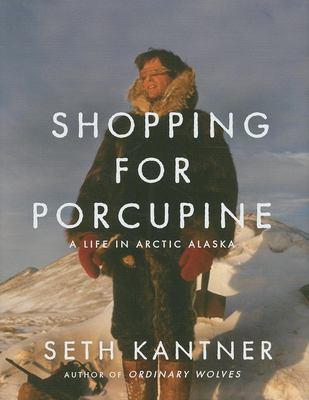 Cover image for Shopping for porcupine : a life in arctic Alaska