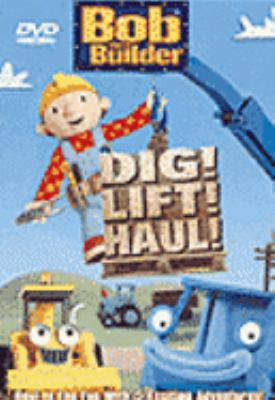 Cover image for Bob the Builder. Dig! Lift! Haul!