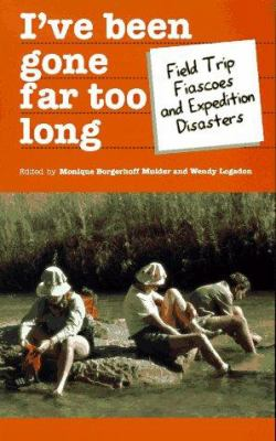 Cover image for I've been gone far too long : field study fiascoes and expedition disasters