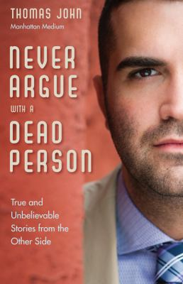 Cover image for Never argue with a dead person : true and unbelievable stories from the other side