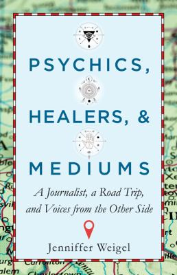 Cover image for Psychics, healers, and mediums : a journalist, a road trip, and voices from the other side