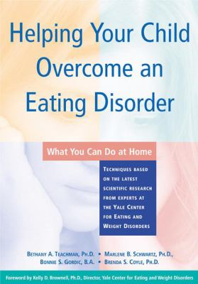 Cover image for Helping your child overcome an eating disorder : what you can do at home : techniques based on the latest scientific research from experts at the Yale Center for Eating and Weight disorders