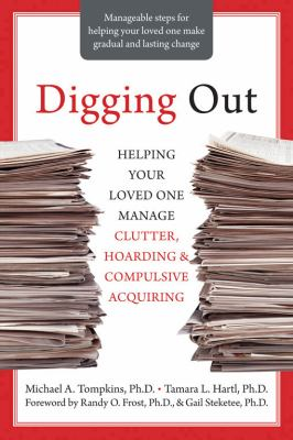 Cover image for Digging out : helping your loved one manage clutter, hoarding & compulsive acquiring