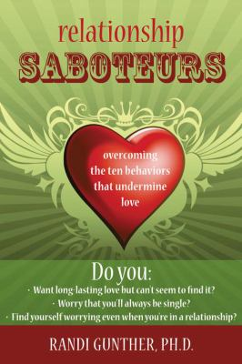 Cover image for Relationship saboteurs : overcoming the ten behaviors that undermine love