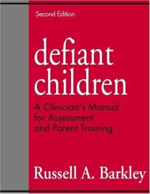 Cover image for Defiant children : a clinician's manual for assessment and parent training