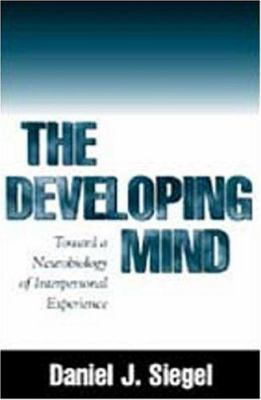 Cover image for The developing mind : toward a neurobiology of interpersonal experience