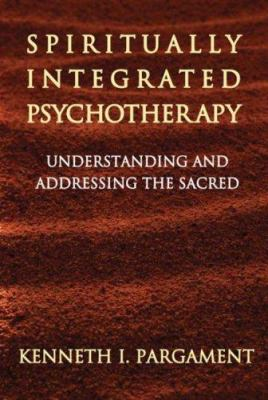 Cover image for Spiritually integrated psychotherapy : understanding and addressing the sacred