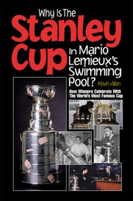 Cover image for Why is the Stanley Cup in Mario Lemieux's swimming pool? : how winners celebrate with the world's most famous cup