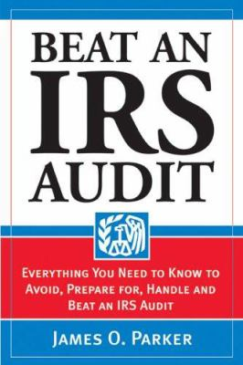 Cover image for Beat an IRS audit : everything you need to know to avoid, prepare for, handle and beat an IRS audit