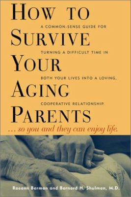 Cover image for How to survive your aging parents : so you and they can enjoy life