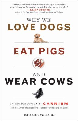 Cover image for Why we love dogs, eat pigs, and wear cows : an introduction to carnism : the belief system that enables us to eat some animals and not others