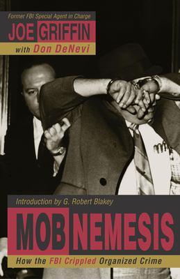 Cover image for Mob nemesis : how the FBI crippled organized crime