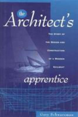 Cover image for The architect's apprentice : the story of the design and construction of a wooden sailboat