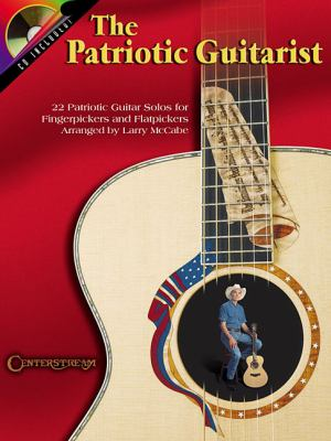Cover image for The patriotic guitarist : 22 patriotic guitar solos for fingerpickers and flatpickers