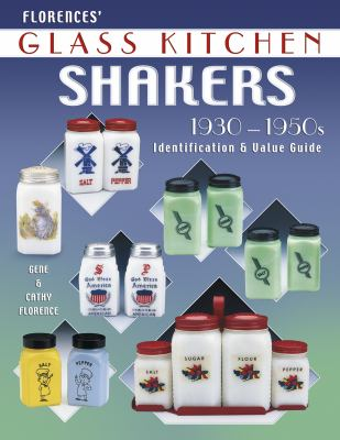 Cover image for Florences' glass kitchen shakers, 1930-1950s : identification & value guide
