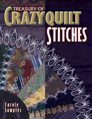 Cover image for Treasury of crazyquilt stitches : a comprehensive guide to traditional hand embroidery inspired by antique crazyquilts